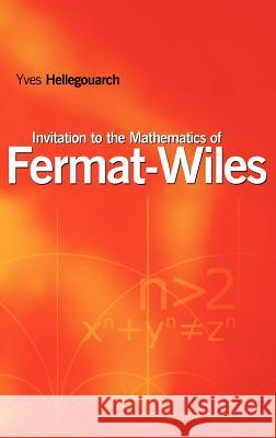 Invitation to the Mathematics of Fermat-Wiles Yves Hellegouarch Hellegouarch 9780123392510