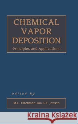Chemical Vapor Deposition: Principles and Applications M. L. Hitchman L. Hitchman Michae Michael L. Hitchman 9780123496706