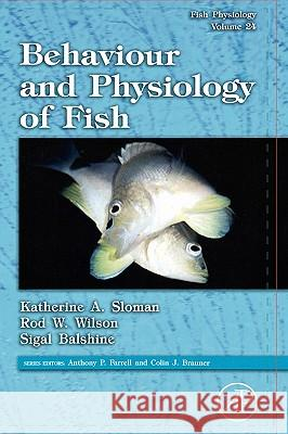 Fish Physiology: Behaviour and Physiology of Fish Katherine A. Sloman Sigal Balshine Rod W. Wilson 9780123504487