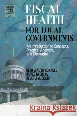 Fiscal Health for Local Governments Beth W. Honadle Beverly Cigler James M. Costa 9780123547514