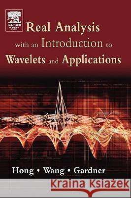 Real Analysis with an Introduction to Wavelets and Applications Don Hong Jianzhong Wang Robert Gardner 9780123548610