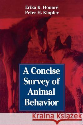 A Concise Survey of Animal Behavior Erika K. Honore Erik A. Honore Peter H. Klopper 9780123550651