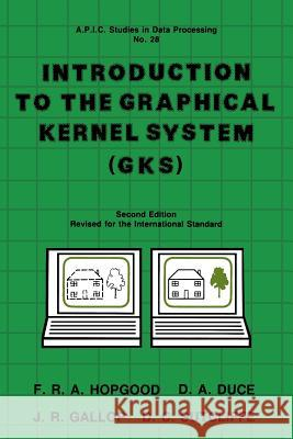Introduction to the Graphical Kernal System (Gks) Stephen Hopgood D. A. Duce D. C. Sutcliffe 9780123555717
