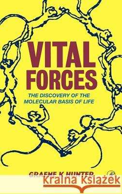 Vital Forces : The Discovery of the Molecular Basis of Life Graeme K. Hunter 9780123618108