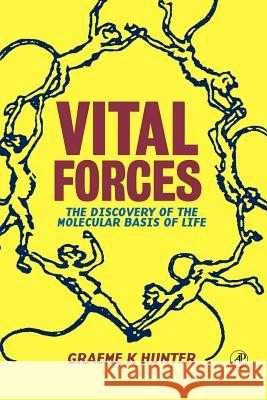 Vital Forces : The Discovery of the Molecular Basis of Life Graeme K. Hunter 9780123618115