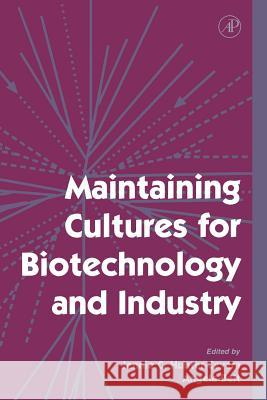 Maintaining Cultures for Biotechnology and Industry Jennie C. Hunter-Cevera Angela Belt J. C. Hunter-Cevera 9780123619464