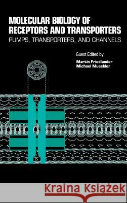 Molecular Biology of Receptors and Transporters: Pumps, Transporters and Channels Martin Friedlander Michael Mueckler Kwang W. Jeon 9780123645395