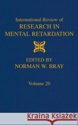 International Review of Research in Mental Retardation: Volume 20 Norman W. Bray Steven J. Fluharty 9780123662200