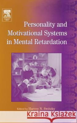 International Review of Research in Mental Retardation: Personality and Motivational Systems in Mental Retardation Harvey N. Switzky Laraine Masters Glidden 9780123662286