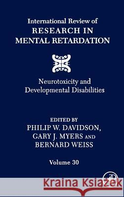 International Review of Research in Mental Retardation: Neurotoxicity and Developmental Disabilities Philip W. Davidson Gary J. Myers Bernard Weiss 9780123662309