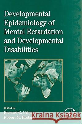 International Review of Research in Mental Retardation : Developmental Epidemiology of Mental Retardation and Developmental Disabilities Richard C. Urbano Robert M. Hodapp Laraine Masters Glidden 9780123662330