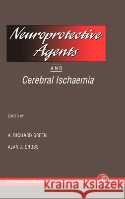 Neuroprotective Agents and Cerebral Ischaemia A. Richard Green Alan J. Cross Ronald J. Bradley 9780123668400