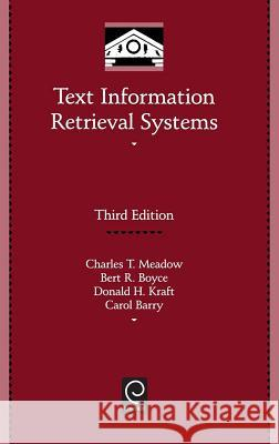 Text Information Retrieval Systems Charles T. Meadow Bert R. Boyce Donald H. Kraft 9780123694126