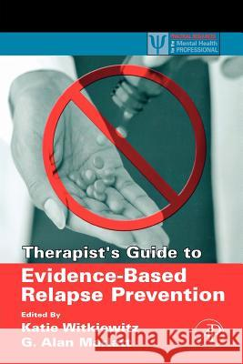 Therapist's Guide to Evidence-Based Relapse Prevention Katie A. Witkiewitz G. Alan Marlatt 9780123694294