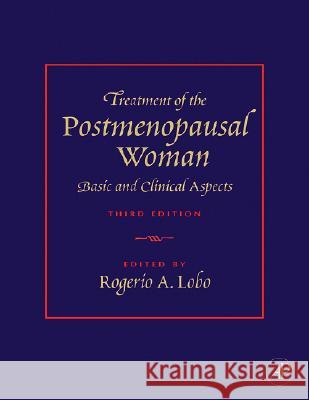 Treatment of the Postmenopausal Woman: Basic and Clinical Aspects Rogerio A. Lobo 9780123694430