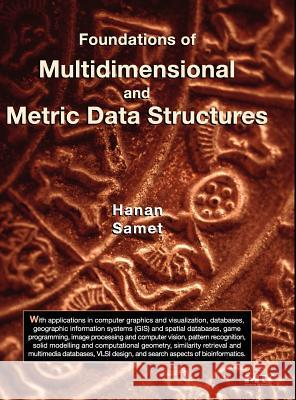 Foundations of Multidimensional and Metric Data Structures Hanan Samet 9780123694461