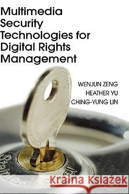 Multimedia Security Technologies for Digital Rights Management Wenjun Zeng Heather Yu Ching-Yung Lin 9780123694768