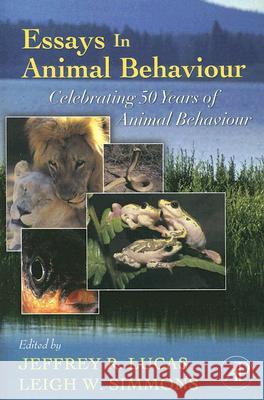 Essays in Animal Behaviour: Celebrating 50 Years of Animal Behaviour Jeffrey R. Lucas Leigh W. Simmons 9780123694997