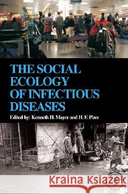 The Social Ecology of Infectious Diseases Kenneth H. Mayer H. F. Pizer 9780123704665