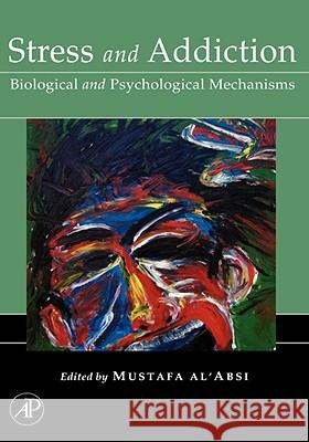 Stress and Addiction : Biological and Psychological Mechanisms Mustafa Al'absi 9780123706324