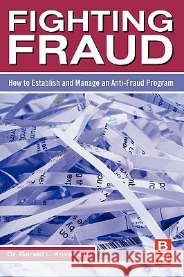 Fighting Fraud: How to Establish and Manage an Anti-Fraud Program Gerald L. Kovacich 9780123708687