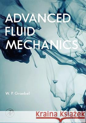 Advanced Fluid Mechanics W. P. Graebel 9780123708854