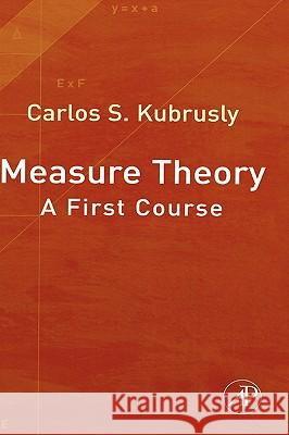 Measure Theory: A First Course Carlos S. Kubrusly 9780123708991