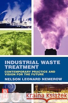 Industrial Waste Treatment: Contemporary Practice and Vision for the Future Nelson Leonard Nemerow 9780123724939