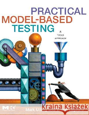 Practical Model-Based Testing: A Tools Approach Mark Utting Bruno Legeard 9780123725011