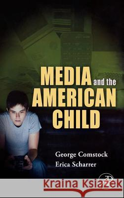 Media and the American Child George Comstock Erica Scharrer 9780123725424