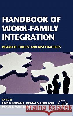 Handbook of Work-Family Integration : Research, Theory, and Best Practices Karen Korabik Donna S. Lero Denise L. Whitehead 9780123725745