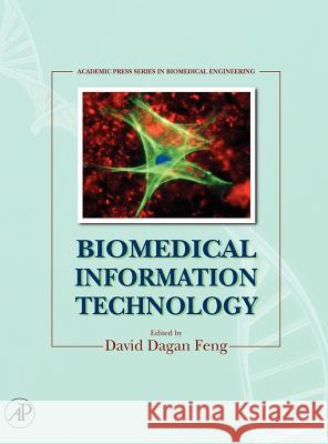 Biomedical Information Technology David Dagan Feng 9780123735836