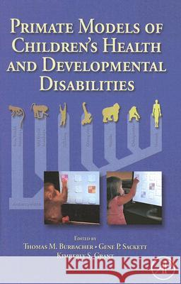 Primate Models of Children's Health and Developmental Disabilities Thomas Burbacher Thomas Burbacher Kimberly Grant 9780123737434