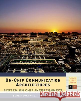 On-Chip Communication Architectures: System on Chip Interconnect Nikil Dutt 9780123738929