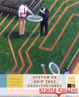 System-On-Chip Test Architectures: Nanometer Design for Testability Charles Stroud Nur Touba Laung-Terng Wang 9780123739735