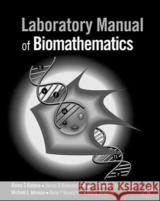 Laboratory Manual of Biomathematics Raina S. Robeva James R. Kirkwood Robin L. Davies 9780123740229