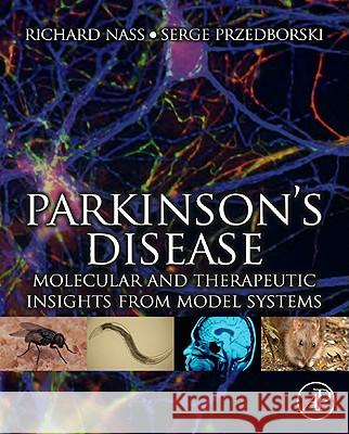 Parkinson's Disease: Molecular and Therapeutic Insights from Model Systems Richard Nass Serge Przedborski 9780123740281