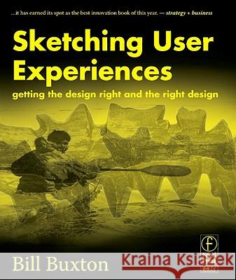 Sketching User Experiences: Getting the Design Right and the Right Design Bill Buxton 9780123740373