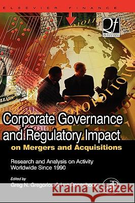 Corporate Governance and Regulatory Impact on Mergers and Acquisitions: Research and Analysis on Activity Worldwide Since 1990 Greg N. Gregoriou Luc Renneboog 9780123741424