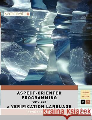 Aspect-Oriented Programming with the E Verification Language: A Pragmatic Guide for Testbench Developers David Robinson 9780123742100