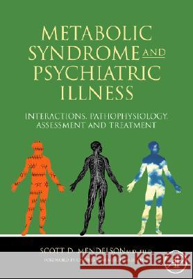 Metabolic Syndrome and Psychiatric Illness: Interactions, Pathophysiology, Assessment and Treatment Scott D. Mendelson 9780123742407