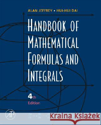 Handbook of Mathematical Formulas and Integrals Alan Jeffrey Hui Hui Dai 9780123742889