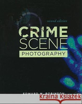 Crime Scene Photography Edward Robinson 9780123757289