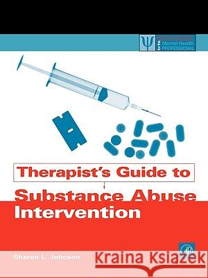 Therapist's Guide to Substance Abuse Intervention Sharon L. Johnson 9780123875815