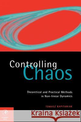 Controlling Chaos: Theoretical and Practical Methods in Non-Linear Dynamics Tomasz Kapitaniak 9780123968401