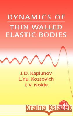 Dynamics of Thin Walled Elastic Bodies J. D. Kaplunov L. Yu Kossovitch E. V. Nolde 9780123975904