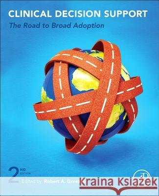 Clinical Decision Support: The Road to Broad Adoption Robert Greenes 9780123984760