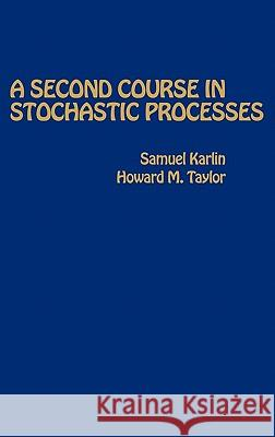 A Second Course in Stochastic Processes Howard M. Taylor Samuel Karlin Howard E. Taylor 9780123986504 Academic Press