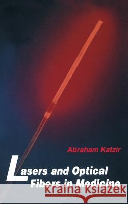 Lasers and Optical Fibers in Medicine Abraham Katzir Katzir 9780124019409