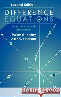 Difference Equations: An Introduction with Applications Walter G. Kelley Allan C. Peterson Allan C. Peterson 9780124033306